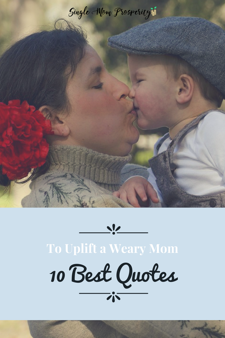 10 Uplifting Quotes For a Weary Mom
